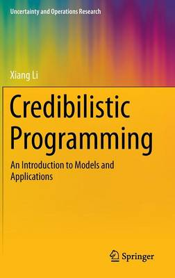 Credibilistic Programming: An Introduction to Models and Applications - Uncertainty and Operations Research (Hardback)