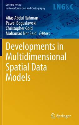 Developments in Multidimensional Spatial Data Models - Lecture Notes in Geoinformation and Cartography (Hardback)