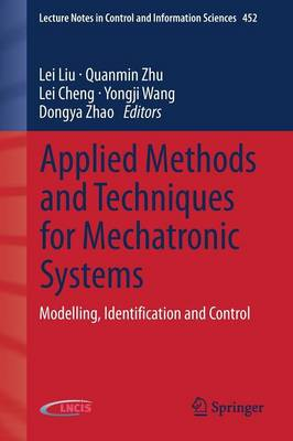 Applied Methods and Techniques for Mechatronic Systems: Modelling, Identification and Control - Lecture Notes in Control and Information Sciences 452 (Paperback)