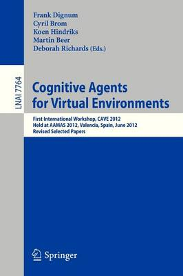 Cognitive Agents for Virtual Environments: First International Workshop, CAVE 2012, Held at AAMAS 2012, Valencia, Spain, June 4, 2012, Revised Selected Papers - Lecture Notes in Artificial Intelligence 7764 (Paperback)