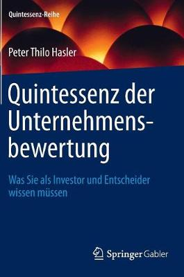Quintessenz Der Unternehmensbewertung: Was Sie ALS Investor Und Entscheider Wissen Mussen - Quintessenz-Reihe (Hardback)