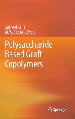Polysaccharide Based Graft Copolymers (Hardback)