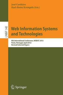 Web Information Systems and Technologies: 8th International Conference, WEBIST 2012, Porto, Portugal, April 18-21, 2012, Revised Selected Papers - Lecture Notes in Business Information Processing 140 (Paperback)