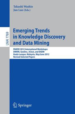 Emerging Trends in Knowledge Discovery and Data Mining: PAKDD 2012 International Workshops: DMHM, GeoDoc, 3Clust, and DSDM, Kuala Lumpur, Malaysia, May 29 -- June 1, 2012, Revised Selected Papers - Lecture Notes in Artificial Intelligence 7769 (Paperback)