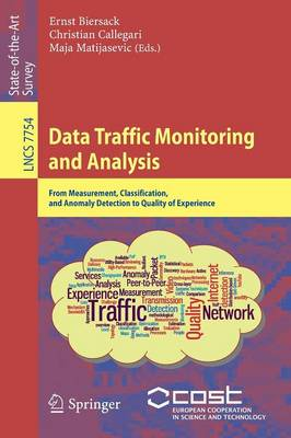 Data Traffic Monitoring and Analysis: From Measurement, Classification, and Anomaly Detection to Quality of Experience - Computer Communication Networks and Telecommunications 7754 (Paperback)