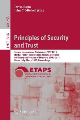 Principles of Security and Trust: Second International Conference, POST 2013, Held as Part of the European Joint Conferences on Theory and Practice of Software, ETAPS 2013, Rome, Italy, March 16-24, 2013, Proceedings - Lecture Notes in Computer Science 7796 (Paperback)