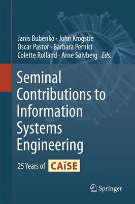 Seminal Contributions to Information Systems Engineering: 25 Years of CAiSE (Hardback)