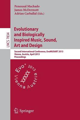 Evolutionary and Biologically Inspired Music, Sound, Art and Design: Second International Conference, EvoMUSART 2013, Vienna, Austria, April 3-5, 2013, Proceedings - Theoretical Computer Science and General Issues 7834 (Paperback)