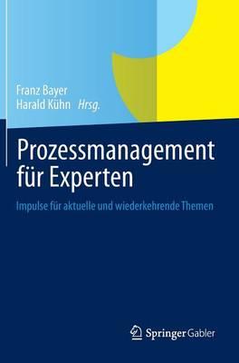 Prozessmanagement Fur Experten: Impulse Fur Aktuelle Und Wiederkehrende Themen (Hardback)