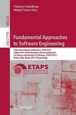Fundamental Approaches to Software Engineering: 16th International Conference, FASE 2013, Held as Part of the European Joint Conferences on Theory and Practice of Software, ETAPS 2013, Rome, Italy, March 16-24, 2013, Proceedings - Lecture Notes in Computer Science 7793 (Paperback)