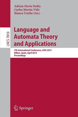 Language and Automata Theory and Applications: 7th International Conference, LATA 2013, Bilbao, Spain, April 2-5, 2013, Proceedings - Theoretical Computer Science and General Issues 7810 (Paperback)