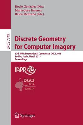 Discrete Geometry for Computer Imagery: 17th IAPR International Conference, DGCI 2013, Seville, Spain, March 20-22, 2013, Proceedings - Lecture Notes in Computer Science 7749 (Paperback)