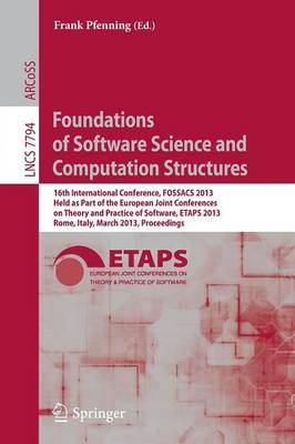 Foundations of Software Science and Computation Structures: 16th International Conference, FOSSACS 2013, Held as Part of the European Joint Conferences on Theory and Practice of Software, ETAPS 2013, Rome, Italy, March 16-24, 2013, Proceedings - Lecture Notes in Computer Science 7794 (Paperback)