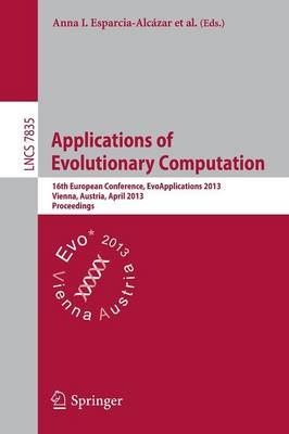 Applications of Evolutionary Computing: 16th European Conference, EvoApplications 2013, Vienna, Austria, April 3-5, 2013, Proceedings - Lecture Notes in Computer Science 7835 (Paperback)