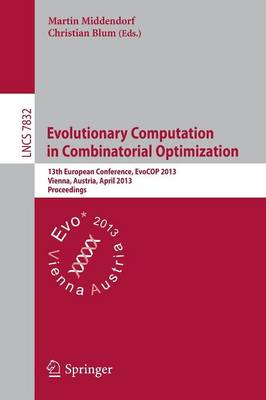 Evolutionary Computation in Combinatorial Optimization: 13th European Conference, EvoCOP 2013, Vienna, Austria, April 3-5, 2013, Proceedings - Lecture Notes in Computer Science 7832 (Paperback)