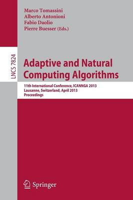 Adaptive and Natural Computing Algorithms: 11th International Conference, ICANNGA 2013, Lausanne, Switzerland, April 4-6, 2013, Proceedings - Lecture Notes in Computer Science 7824 (Paperback)