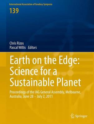 Earth on the Edge: Science for a Sustainable Planet: Proceedings of the IAG General Assembly, Melbourne, Australia, June 28 - July 2, 2011 - International Association of Geodesy Symposia 139 (Hardback)