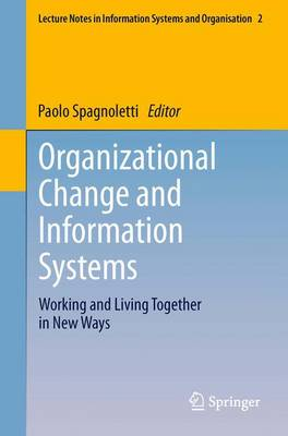 Organizational Change and Information Systems: Working and Living Together in New Ways - Lecture Notes in Information Systems and Organisation 2 (Paperback)