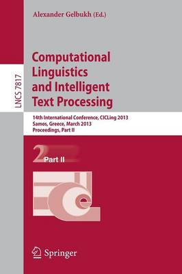 Computational Linguistics and Intelligent Text Processing: 14th International Conference, CICLing 2013, Karlovasi, Samos, Greece, March 24-30, 2013, Proceedings, Part II - Lecture Notes in Computer Science 7817 (Paperback)
