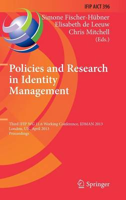 Policies and Research in Identity Management: Third IFIP WG 11.6 Working Conference, IDMAN 2013, London, UK, April 8-9, 2013, Proceedings - IFIP Advances in Information and Communication Technology 396 (Hardback)