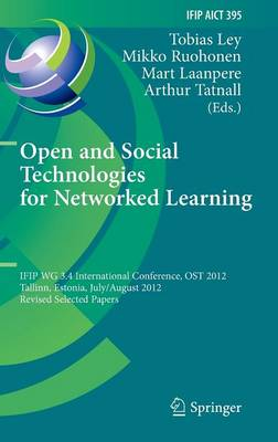 Open and Social Technologies for Networked Learning: IFIP WG 3.4 International Conference, OST 2012, Tallinn, Estonia, July 30 - August 3, 2012, Revised Selected Papers - IFIP Advances in Information and Communication Technology 395 (Hardback)
