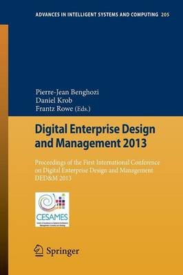 Digital Enterprise Design and Management 2013: Proceedings of the First International Conference on Digital Enterprise Design and Management DED&M 2013 - Advances in Intelligent Systems and Computing 205 (Paperback)