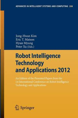 Robot Intelligence Technology and Applications 2012: An Edition of the Presented Papers from the 1st International Conference on Robot Intelligence Technology and Applications - Advances in Intelligent Systems and Computing 208 (Paperback)