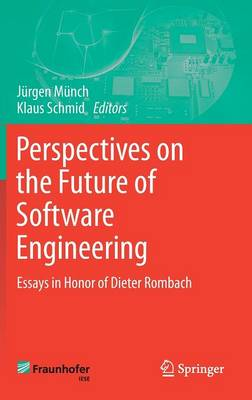 Perspectives on the Future of Software Engineering: Essays in Honor of Dieter Rombach (Hardback)