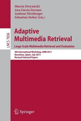 Adaptive Multimedia Retrieval. Large-Scale Multimedia Retrieval and Evaluation: 9th International Workshop, AMR 2011, Barcelona, Spain, July 18-19, 2011, Revised Selected Papers - Information Systems and Applications, incl. Internet/Web, and HCI 7836 (Paperback)