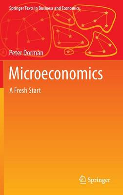 Microeconomics: A Fresh Start - Springer Texts in Business and Economics (Hardback)