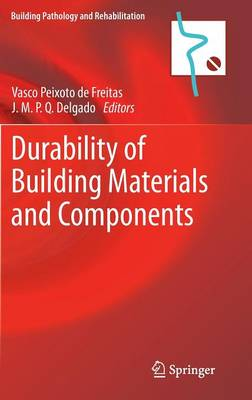 Durability of Building Materials and Components - Building Pathology and Rehabilitation 3 (Hardback)