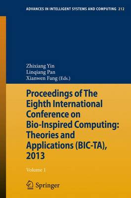 Proceedings of The Eighth International Conference on Bio-Inspired Computing: Theories and Applications (BIC-TA), 2013 - Advances in Intelligent Systems and Computing 212 (Paperback)