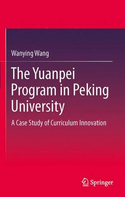 The Yuanpei Program in Peking University: A Case Study of Curriculum Innovation (Hardback)