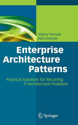 Enterprise Architecture Patterns: Practical Solutions for Recurring IT-Architecture Problems (Hardback)