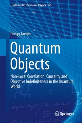 Quantum Objects: Non-Local Correlation, Causality and Objective Indefiniteness in the Quantum World - Fundamental Theories of Physics 175 (Hardback)
