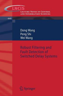 Robust Filtering and Fault Detection of Switched Delay Systems - Lecture Notes in Control and Information Sciences 445 (Paperback)