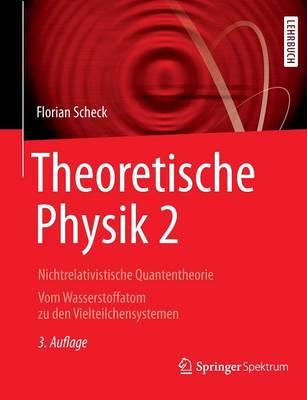 Theoretische Physik 2: Nichtrelativistische Quantentheorie Vom Wasserstoffatom Zu Den Vielteilchensystemen - Springer-Lehrbuch (Paperback)