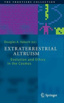 Extraterrestrial Altruism: Evolution and Ethics in the Cosmos - The Frontiers Collection (Hardback)