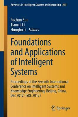 Foundations and Applications of Intelligent Systems: Proceedings of the Seventh International Conference on Intelligent Systems and Knowledge Engineering, Beijing, China, Dec 2012 (ISKE 2012) - Advances in Intelligent Systems and Computing 213 (Paperback)