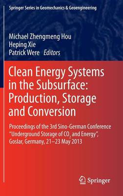 """Clean Energy Systems in the Subsurface: Production, Storage and Conversion: Proceedings of the 3rd Sino-German Conference """"Underground Storage of CO2 and Energy"""", Goslar, Germany, 21-23 May 2013 - Springer Series in Geomechanics and Geoengineering (Hardback)"""