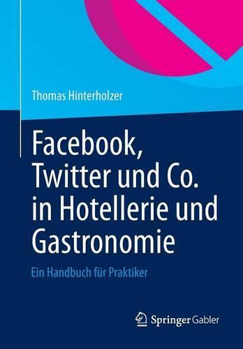 Facebook, Twitter Und Co. in Hotellerie Und Gastronomie: Ein Handbuch Fur Praktiker (Paperback)
