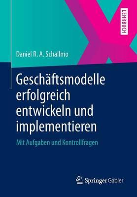 Gesch ftsmodelle Erfolgreich Entwickeln Und Implementieren: Mit Aufgaben Und Kontrollfragen (Paperback)