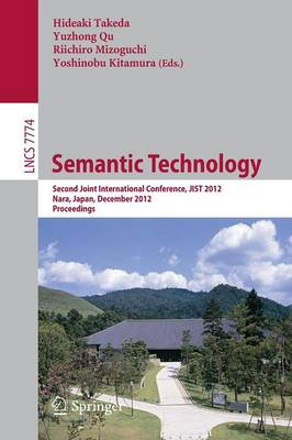 Semantic Technology: Second Joint International Conference, JIST 2012, Nara, Japan, December 2-4, 2012, Proceedings - Lecture Notes in Computer Science 7774 (Paperback)