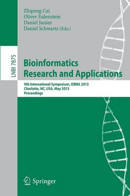 Bioinformatics Research and Applications: 9th International Symposium, ISBRA 2013, Charlotte, NC, USA, May 20-22, 2013, Proceedings - Lecture Notes in Bioinformatics 7875 (Paperback)