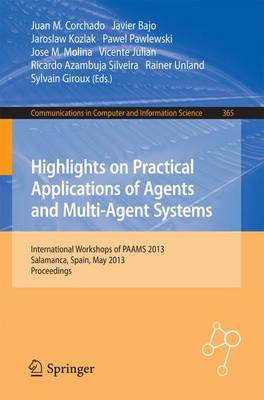 Highlights on Practical Applications of Agents and Multi-Agent Systems: International Workshops of PAAMS 2013, Salamanca, Spain, May 22-24, 2013. Proceedings - Communications in Computer and Information Science 365 (Paperback)