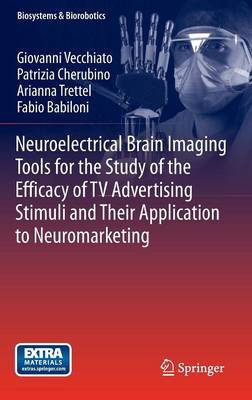 Neuroelectrical Brain Imaging Tools for the Study of the Efficacy of TV Advertising Stimuli and their Application to Neuromarketing - Biosystems & Biorobotics 3 (Hardback)