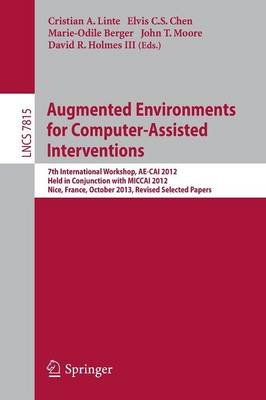 Augmented Environments for Computer-Assisted Interventions: 7th International Workshop, AE-CAI 2012, Held in Conjunction with MICCAI 2012, Nice, France, October 5, 2012, Revised Selected Papers - Image Processing, Computer Vision, Pattern Recognition, and Graphics 7815 (Paperback)