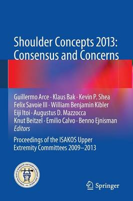 Shoulder Concepts 2013: Consensus and Concerns: Proceedings of the ISAKOS Upper Extremity Committees 2009-2013 (Paperback)