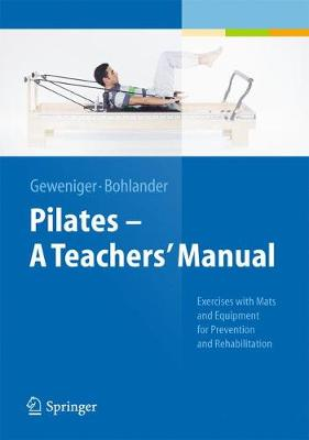 Pilates a Teachers' Manual: Exercises with MATS and Equipement for Prevention and Rehabilitation (Hardback)