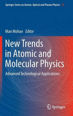 New Trends in Atomic and Molecular Physics: Advanced Technological Applications - Springer Series on Atomic, Optical, and Plasma Physics 76 (Hardback)